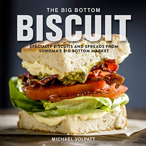 The Big Bottom Biscuit: Specialty Biscuits and Spreads from Sonoma's Big Bottom Market (English Edition)