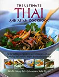 Thai and South-East Asian Cookbook, the Ultimate: All the traditions, ingredients and techniques, with over 300 spicy and aromatic recipes illustrated step-by-step