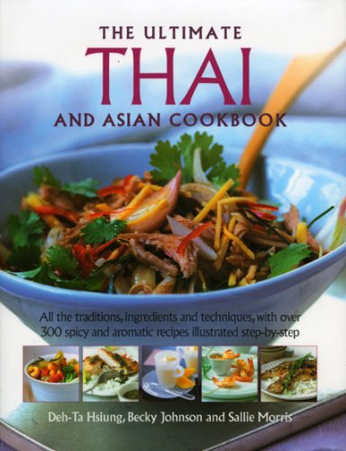 Thai and South-East Asian Cookbook, the Ultimate: All the traditions, ingredients and techniques, with over 300 spicy and aromatic recipes illustrated step-by-step by Deh-Ta Hsuing