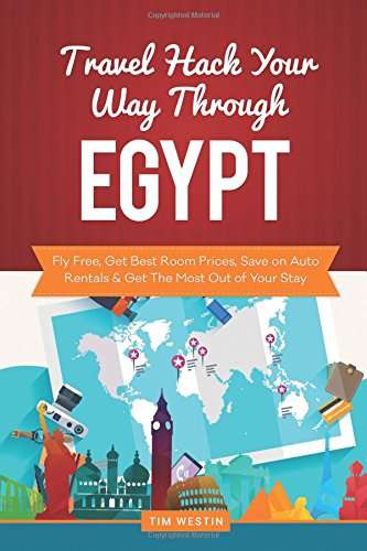 Travel Hack Your Way Through Egypt: Fly Free, Get Best Room Prices, Save on Auto Rentals & Get The Most Out of Your Stay