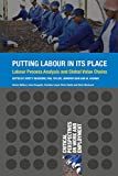 img - for Putting Labour in its Place: Labour Process Analysis and Global Value Chains (Critical Perspectives on Work and Employment) book / textbook / text book