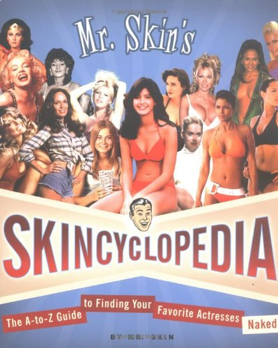 Mr. Skin's Skincyclopedia: The A-to-Z Guide to Finding Your Favorite Actresses Naked