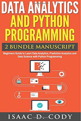 Read Online Data Analytics and Python Programming. Beginners Guide to Learn Data Analytics, Predictive Analytics and Data Science with Python Programming (Hacking Freedom and Data Driven) pdf epub