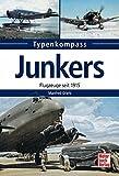 Junkers  -  Flugzeuge seit 1915 (Typenkompass)