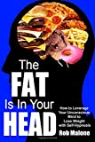 The Fat Is in Your Head, Rob Malone, 1499194161