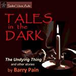 Tales in the Dark: The Undying Thing and Other Stories | Barry Pain
