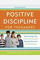 Positive Discipline for Teenagers, Revised 3rd Edition: Empowering Your Teens and Yourself Through Kind and Firm Parenting Kindle Edition