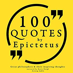 100 Quotes by Epictetus (Great Philosophers and Their Inspiring Thoughts) Audiobook