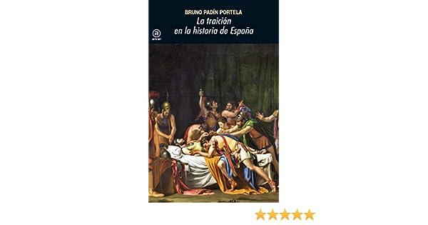 La traición en la historia de España: 379 Universitaria: Amazon.es: Padín Portela, Bruno: Libros