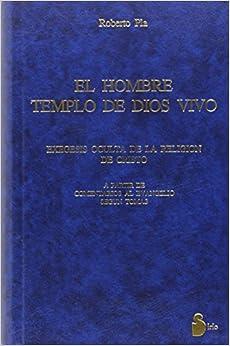 El hombre, templo de dios vivo: Exegesis Oculta De La Religion De Cristo