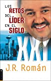 Los Retos del Líder en el Siglo XXI, J. R. Román, 0829715819