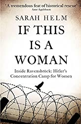 If This Is A Woman: Inside Ravensbruck: Hitler's Concentration Camp for Women (English Edition)