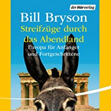 Streifzüge durch das Abendland: Europa für Anfänger und Fortgeschrittene Hörbuch von Bill Bryson Gesprochen von: Charles Rettinghaus