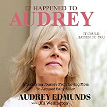 It Happened to Audrey: A Terrifying Journey from Loving Mom to Accused Baby Killer Audiobook by Jill Wellington, Audrey Edmunds Narrated by Lynde Houck