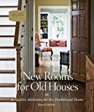 New Rooms for Old Houses: Beautiful Additions for the Traditional Home (National Trust for Historic Preservation) (Nat Trust for Historic Preserv)