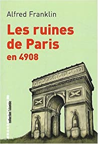 Les ruines de Paris en 4908 par Alfred Franklin