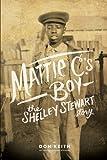 Mattie C.'s Boy: The Shelley Stewart Story