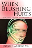 When Blushing Hurts: Overcoming Abnormal Facial Blushing