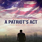 A Patriot's Act: Brent Marks Legal Thriller Series, Book 2 | Kenneth Eade