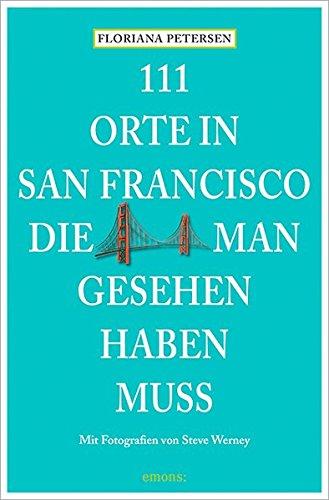 111 Orte in San Francisco, die man gesehen haben muss: Reiseführer