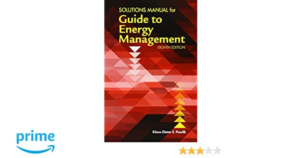 Solutions manual for the guide to energy management eighth edition solutions manual for the guide to energy management eighth edition klaus dieter e pawlik 9781498774680 amazon books fandeluxe Gallery