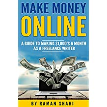 Make Money Online: A Guide to Making $1,000's a Month as a Freelance Writer (passive income online)