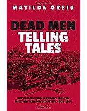 Dead Men Telling Tales: Napoleonic War Veterans and the Military Memoir Industry, 1808-1914