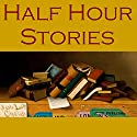 Half Hour Stories Audiobook by E. F. Benson, Arthur Conan Doyle, Guy de Maupassant, W. W. Jacobs, Edgar Allan Poe, O. Henry, Bram Stoker Narrated by Cathy Dobson