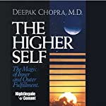 The Higher Self: The Magic of Inner and Outer Fulfillment | Deepak Chopra