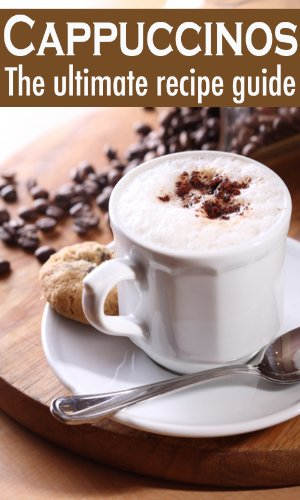 cappuccinos-the-ultimate-recipe-guide-over-30-delicious-best-selling-recipes