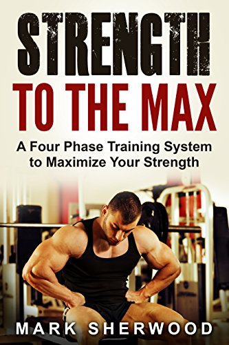 Strength To The Max: A Four Phase Training System to Maximize Your Strength by [Sherwood, Mark]