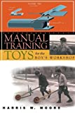 Manual Training Toys for the Boy's Workshop, Harris W. Moore, 1933502258