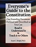 Everyone's Guide to the Constitution. Our Founding Document Outlined and Described so You Can: Read it, Understand it, and Teach it to Others!