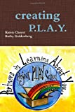 Creating P. L. A. Y., Karen Chayot and Kathy Goldenberg, 0557446430