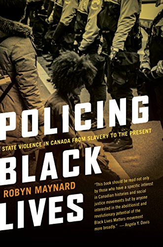 Policing Black Lives: State Violence in Canada from Slavery to the Present