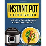 Instant Pot Cookbook: Instant Pot Electric Pressure Cooker Cookbook 2019: Healthy and Easy to Cook Instant Pot Recipes for Beginners: The Ultimate Instapot Cookbook for 6 Quart and 8 Quart Models