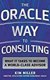 img - for The Oracle Way to Consulting: What it Takes to Become a World-Class Advisor (Business Books) book / textbook / text book