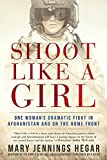 #8: Shoot Like a Girl: One Woman's Dramatic Fight in Afghanistan and on the Home Front