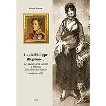Louis-Philippe illégitime ?: Les secrets de la famille d'Orléans, Maria-Stella et Pamela, Modigliana 1773 (French Edition)