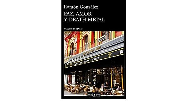 Amazon.com: Paz, amor y death metal (Volumen independiente) (Spanish Edition) eBook: Ramón González: Kindle Store