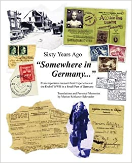 Sixty Years Ago 'Somewhere in Germany': Contemporaries recount their Experiences at the End of WWII in a Small Part of Germany