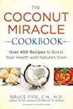 using coconut oil - The Coconut Miracle Cookbook: Over 400 Recipes to Boost Your Health with Nature's Elixir