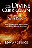 The Divine Curriculum: Divine Design: How God's Plan Is Revealed in the World's Great Religions