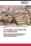 La Ciudad, una Visión de Sus Habitantes, José Ignacio Acevedo Y Ponce De León, 3847364944