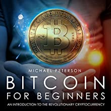 Bitcoin for Beginners: An Introduction to the Revolutionary Cryptocurrency Audiobook by Michael Peterson Narrated by Jimmy Kieffer