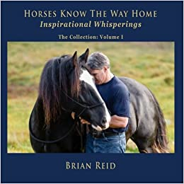 Horses know the way home inspirational whisperings the collection horses know the way home inspirational whisperings the collection the whispering collection volume 1 brian reid 9780989169103 amazon books fandeluxe Gallery