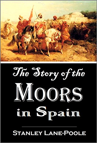 The Story of the Moors in Spain (1886) [Illustrated]