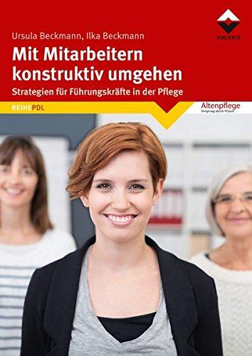 Mit Mitarbeitern konstruktiv umgehen: Strategien für Führungskräfte in der Pflege (Reihe PDL)