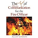 The Art of Effective Communication for the Fire Officer Audiobook by Allan London Narrated by Tracy Kinkead