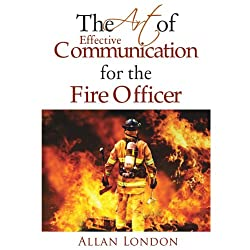 The Art of Effective Communication for the Fire Officer